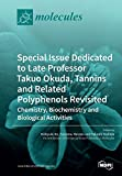 Special Issue Dedicated to Late Professor Takuo Okuda: Tannins and Related Polyphenols Revisited: Chemistry, Biochemistry and Biological Activities