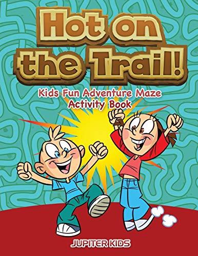 Hot on the Trail! Kids Fun Adventure Maze Activity Book (Fun Kids Ga)