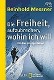 Image de Die Freiheit, aufzubrechen, wohin ich will: Ein Bergsteigerleben