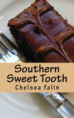 Southern Sweet Tooth: The Southern Dessert Cookbook Chelsea Dessert