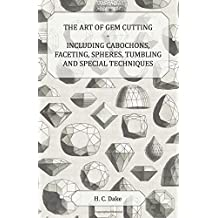 The Art of Gem Cutting - Including Cabochons, Faceting, Spheres, Tumbling and Special Techniques