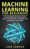 #4: Machine Learning For Beginners:  A Comprehensive Beginners Guide To Machine Learning, No Experience Required!