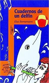 Cuadernos de Un Delfin par Elsa Bornemann