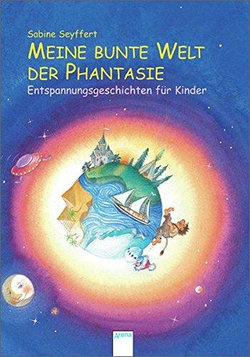 Meine bunte Welt der Fantasie: Entspannungsgeschichten für Kinder