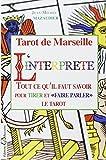 """Tarot de Marseille - L'interprète - Tout ce qu'il faut savoir pour tirer et """"faire parler"""" le tarot"""