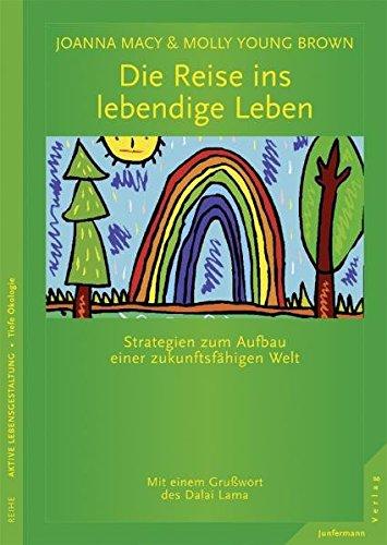 die-reise-ins-lebendige-leben-strategien-zum-aufbau-einer-zukunftsfahigen-welt-ein-handbuch