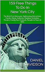 159 Free Things To Do In New York City: The Best Free Museums, Sightseeing Attractions, Events, Music, Galleries, Outdoor Activities, Theatre, Family Fun. (Travel Free Guidebooks) (English Edition)