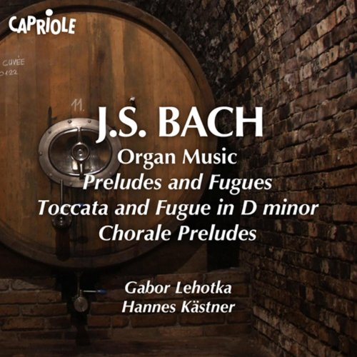 Bach, J.S.: Organ Music - Preludes and Fugues / Toccata and Fugue in D Minor / Chorale Preludes