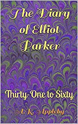 The Diary of Elliot Parker: Thirty-One to Sixty