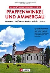 Die schönsten Tagesausflüge Pfaffenwinkel und Ammergau: Wandern, Radfahren, Baden, Einkehr, Kultur