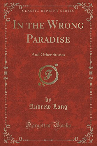 In the Wrong Paradise: And Other Stories (Classic Reprint)