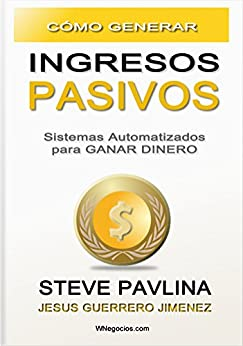 Cómo Generar Ingresos Pasivos: Sistemas Automatizados para Ganar Dinero de [Pavlina, Steve, Guerrero Jiménez, Jesús]