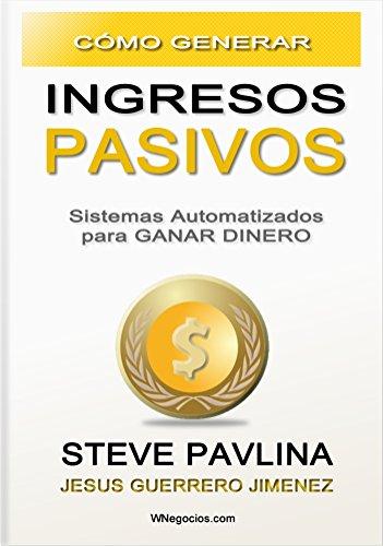 Cómo Generar Ingresos Pasivos: Sistemas Automatizados para Ganar Dinero por Steve Pavlina