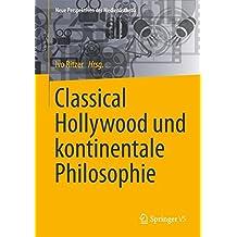 Classical Hollywood und kontinentale Philosophie (Neue Perspektiven der Medienästhetik)
