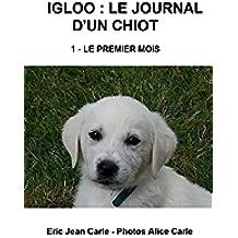 IGLOO - LE JOURNAL D'UN CHIOT: LE PREMIER MOIS... (French Edition)