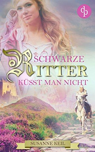 Schwarze Ritter küsst man nicht (Historischer Roman, Liebe, Humor) (Banner Krone)