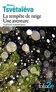 La tempête de neige - Une aventure: 2 pièces romantiques par Marina Tsvetaieva