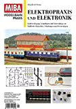 Elektropraxis und Elektronik - Kabelverlegung, Grundlagen und Anwendungen von Halbleiter-Bauteilen, Schaltungen und Steuerungen - MIBA Modellbahn Praxis