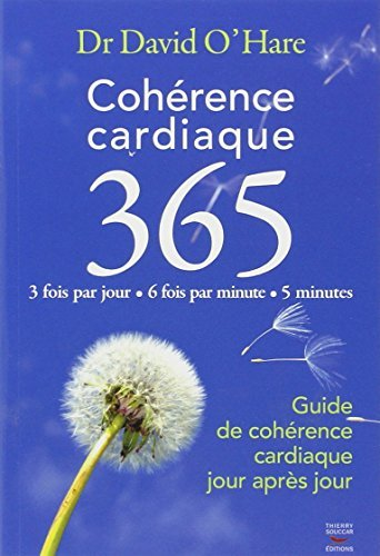 Coherence cardiaque 365 : Guide de coherence cardiaque jour apres jour: Written by David O'Hare, 2012 Edition, Publisher: Thierry Souccar Editions [Paperback]