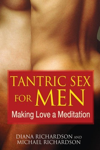 Tantric Sex for Men: Making Love a Meditation by Richardson, Diana, Richardson, Michael (2010) Paperback