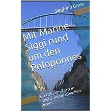 Mit Marine-Siggi rund um den Peloponnes: Ein Urlaubs-Törn in einem anspruchvollen Revier (Segeln mit Marine-Siggi 3) (German Edition)