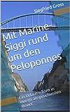 Mit Marine-Siggi rund um den Peloponnes: Ein Urlaubs-Törn in einem anspruchvollen Revier (Segeln mit Marine-Siggi 3)