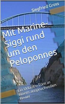 Mit Marine-Siggi rund um den Peloponnes: Ein Urlaubs-Törn in einem anspruchvollen Revier (Segeln mit Marine-Siggi 3) von [Gross, Siegfried]