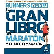 El gran libro del maratón y el medio maratón: Los mejores planes y consejos de entrenamiento, nutrición y salud