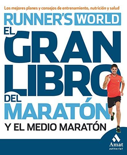 El gran libro del maratón y el medio maratón: Los mejores planes y consejos de entrenamiento, nutrición y salud por Runner's World