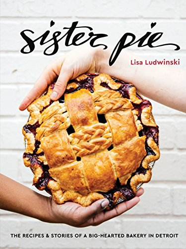 Sister Pie: The Recipes and Stories of a Big-Hearted Bakery in Detroit: A Baking Book (English Edition)