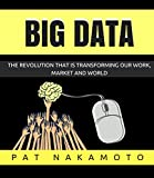 BIG DATA: The revolution that is transforming our work, market and world (Data Analysis)