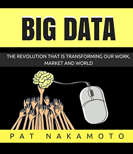 BIG DATA: The revolution that is transforming our work, market and world (Data Analysis) (English Edition) por Pat Nakamoto