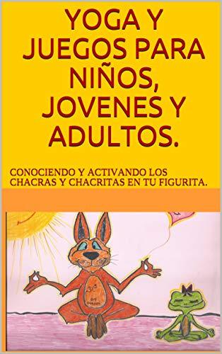 YOGA Y JUEGOS PARA NIÑOS, JOVENES Y ADULTOS.: CONOCIENDO Y ...