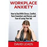 Workplace Anxiety: How to Deal With Stress, Conflict, Toxic Coworkers and Bosses, and Fear of Losing Your Job: How to Deal With Stress, Conflict, ... and Bosses, and Fear of Losing Your Job by David Leads (2014-06-16)