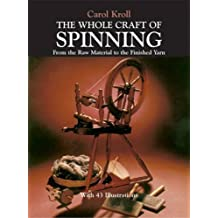 The Whole Craft of Spinning: From the Raw Material to the Finished Yarn by Carol Kroll (1981-07-01)