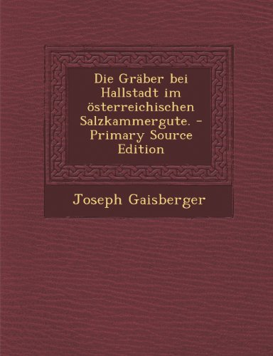 Die Gräber bei Hallstadt im österreichischen Salzkammergute. por Joseph Gaisberger