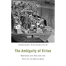 [The Ambiguity of Virtue: Gertrude Van Tijn and the Fate of the Dutch Jews] (By: Bernard Wasserstein) [published: April, 2014]