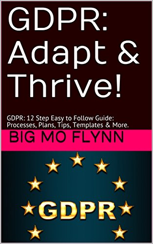 GDPR: Adapt & Thrive!: GDPR: 12 Step Easy to Follow Guide: Processes, Plans, Tips, Templates & More. (GDPR General Data Protection Regulation Prep - Big Mo's Guide Books) by [flynn, big mo]