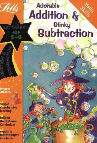 Adorable Addition and Stinky Subtraction Age 5-6 (Letts Magical Skills): Addition and Subtraction: Ages 5-6