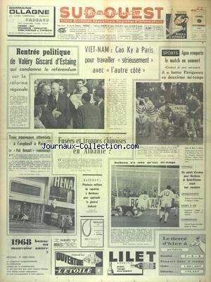 SUD OUEST [No 7553] du 09/12/1968 - RENTREE POLITIQUE DE GISCARD D'ESTAING - VIETNAM - CA KY A PARIS - FUSEES ET TROUPES CHINOISE EN ALBANIE - 3 NOUVEAUX ATTENTATS A L'EXPLOSIF A PARIS - LES SPORTS - RUGBY -FOOT - CROSS-COUNTRY - GYMNASTIQUE - LE GENERAL JOUHAUD A RANFRAN