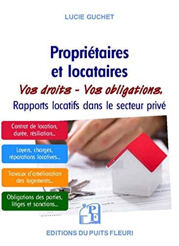 Propriétaires et locataires: Vos droits . Vos obligations. Rapports locatifs dans le secteur privé par Lucie Guchet