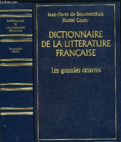 DICTIONNAIRE DE LA LITTERATURE FRANCAISE - LES GRANDES OEUVRES par DE BEAUMARCHAIS JEAN-PIERRE
