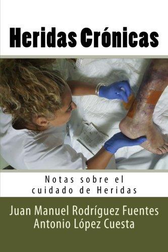Heridas Cronicas: Notas sobre el cuidado de Heridas: Volume 5 por Juan Manuel Rodriguez Fuentes
