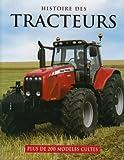 Histoire des tracteurs - Plus de 200 modèles cultes