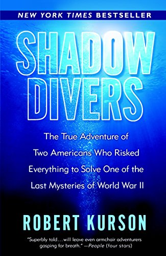 Shadow Divers: The True Adventure of Two Americans Who Risked Everything to Solve One of the Last Mysteries of World War II por Robert Kurson
