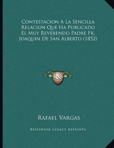 Contestacion a la Sencilla Relacion Que Ha Publicado El Muy Reverendo Padre Fr. Joaquin de San Alberto (1852)