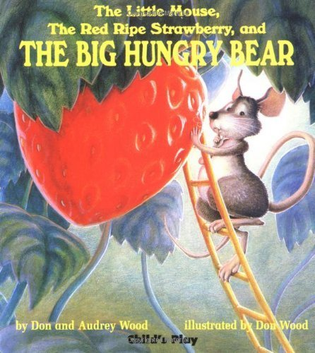 The Little Mouse, the Red Ripe Strawberry, and the Big Hungry Bear (Child's Play Library) by Don Wood, Audrey Wood (1998) Board book