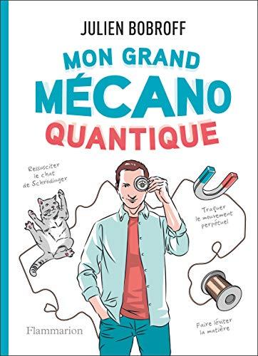 Mon grand mécano quantique : Et autres expériences fabuleuses qui ont fait la physique quantique
