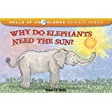Why Do Elephants Need the Sun? (Wells of Knowledge Science (Paperback))
