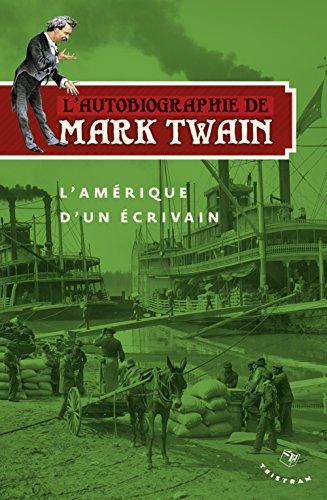 L'Autobiographie de Mark Twain - L'Amerique d'un ecrivain par Mark Twain